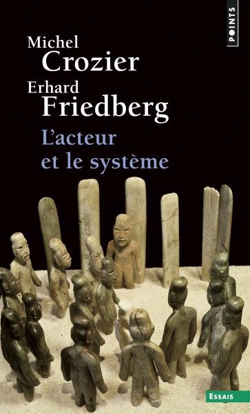 L'acteur et le système, Crozier et Friedberg